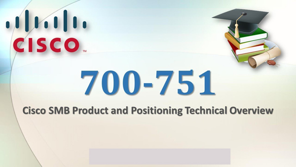 Cisco SMB Product /& Positioning Technical Overview Exam 700-751 Test 50 Q/&A PDF